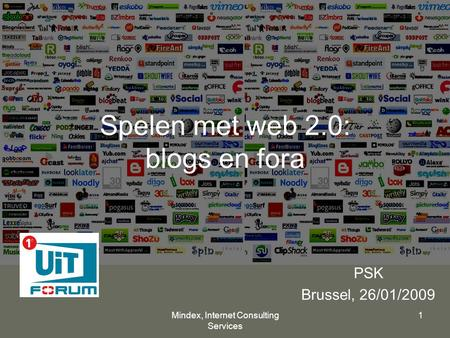 Mindex, Internet Consulting Services 1 Spelen met web 2.0: blogs en fora PSK Brussel, 26/01/2009.