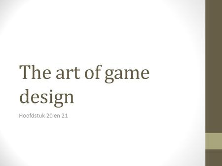 The art of game design Hoofdstuk 20 en 21.