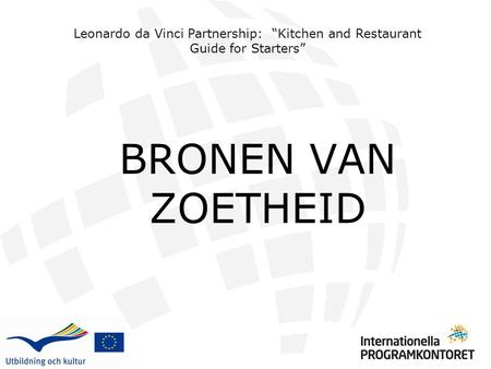 "BRONEN VAN ZOETHEID Leonardo da Vinci Partnership: ""Kitchen and Restaurant Guide for Starters"""