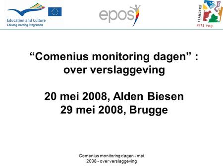 "Comenius monitoring dagen - mei 2008 - over verslaggeving ""Comenius monitoring dagen"" : over verslaggeving 20 mei 2008, Alden Biesen 29 mei 2008, Brugge."