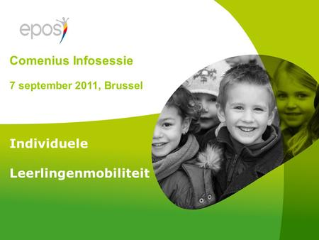 Individuele Leerlingenmobiliteit Comenius Infosessie 7 september 2011, Brussel.