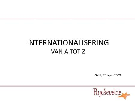 INTERNATIONALISERING VAN A TOT Z Gent, 24 april 2009.