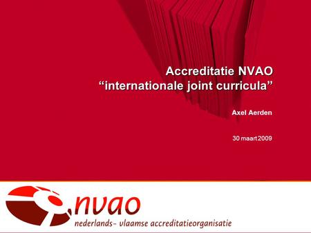 "Accreditatie NVAO ""internationale joint curricula"" Axel Aerden 30 maart 2009."