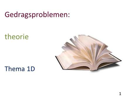 Gedragsproblemen: theorie Thema 1D 1.