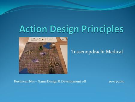 Tussenopdracht Medical Kevin van Nes – Game Design & Development 1-B20-03-2010.