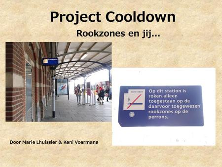Project Cooldown Rookzones en jij... Door Marie Lhuissier & Keni Voermans.