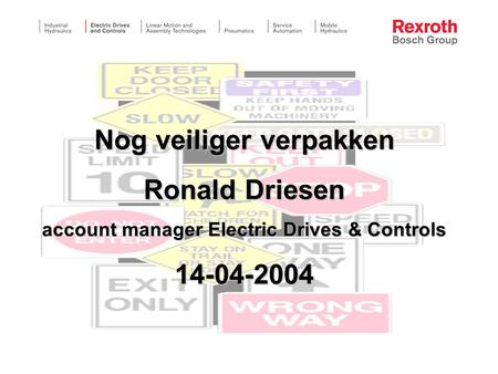 Nog veiliger verpakken Ronald Driesen account manager Electric Drives & Controls 14-04-2004.