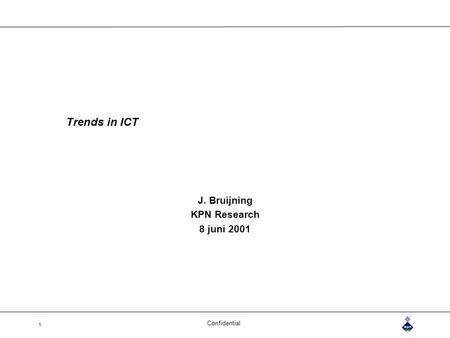 Confidential 1 Trends in ICT J. Bruijning KPN Research 8 juni 2001.