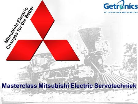 Mitsubishi Electric Changes for the Better Masterclass Mitsubishi Electric Servotechniek.