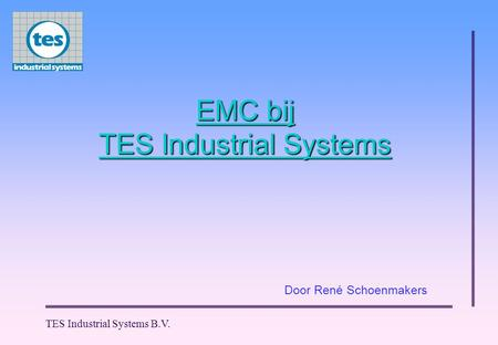 TES Industrial Systems B.V. EMC bij TES Industrial Systems Door René Schoenmakers.