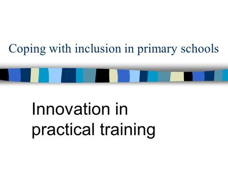 Coping with inclusion in primary schools Innovation in practical training.