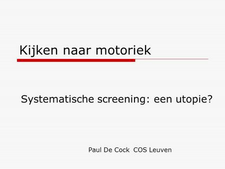 Systematische screening: een utopie? Paul De Cock COS Leuven