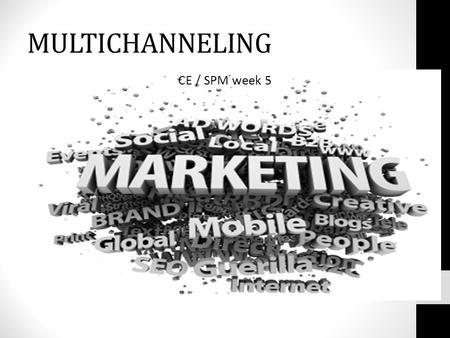 MULTICHANNELING CE / SPM week 5. De DIGITALE wereld in 60sec.
