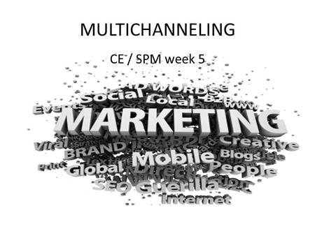 MULTICHANNELING CE / SPM week 5. OPBOUW LESSEN Week 1 - Introductie - Wat is MCH Hfdst 1 HOM Week 2 - Introductie E-Business - Achtergronden Retail -