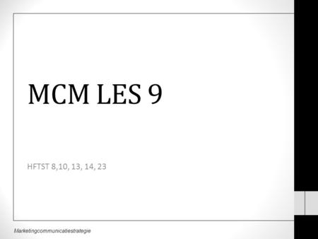 Marketingcommunicatiestrategie MCM LES 9 HFTST 8,10, 13, 14, 23.