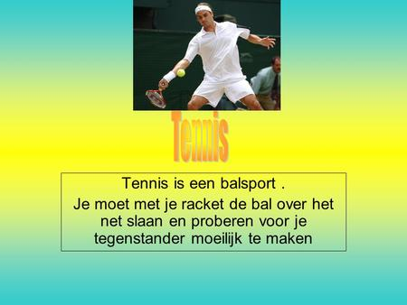 Tennis Tennis is een balsport .