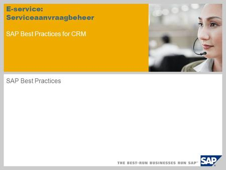 E-service: Serviceaanvraagbeheer SAP Best Practices for CRM SAP Best Practices.