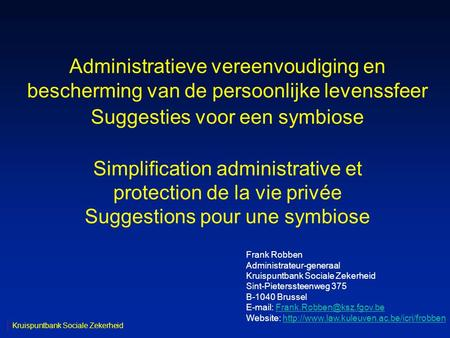 Administratieve vereenvoudiging en bescherming van de persoonlijke levenssfeer Suggesties voor een symbiose Simplification administrative et protection.