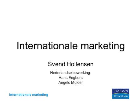 Internationale marketing Svend Hollensen Nederlandse bewerking: Hans Engbers Angelo Mulder.
