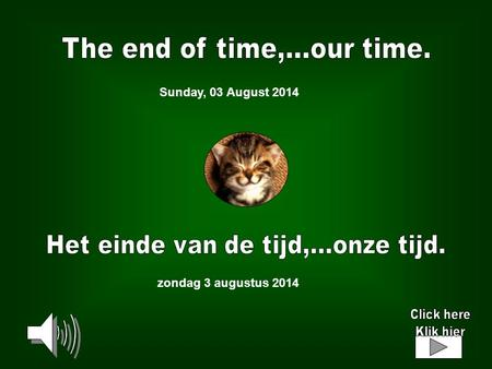 zondag 3 augustus 2014 Sunday, 03 August 2014 END OF TIME EINDE DER TIJDEN IF THIS IS GOOD BYE INCH ALLAH TIBETAN CHAKRA MEDITATIONS CELESTIAL SODA POP.
