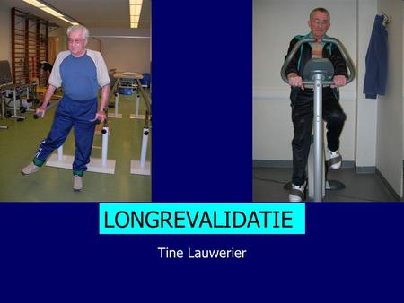 Tine Lauwerier LONGREVALIDATIE. Definitie (ATS/ERS) Pulmonary rehabilitation is an evidence-based, multidisciplinary, and comprehensive intervention for.