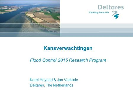 Kansverwachtingen Flood Control 2015 Research Program Karel Heynert & Jan Verkade Deltares, The Netherlands.