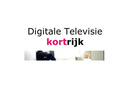 Digitale Televisie kortrijk. Stad Kortrijk presents.