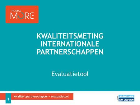 Evaluatietool KWALITEITSMETING INTERNATIONALE PARTNERSCHAPPEN Kwaliteit partnerschappen - evaluatietool 1.