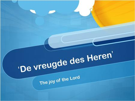 'De vreugde des Heren' The joy of the Lord.