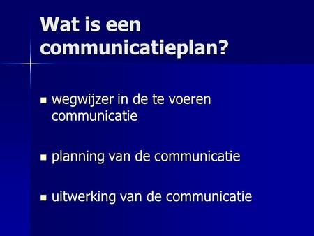 Wat is een communicatieplan? wegwijzer in de te voeren communicatie wegwijzer in de te voeren communicatie planning van de communicatie planning van de.