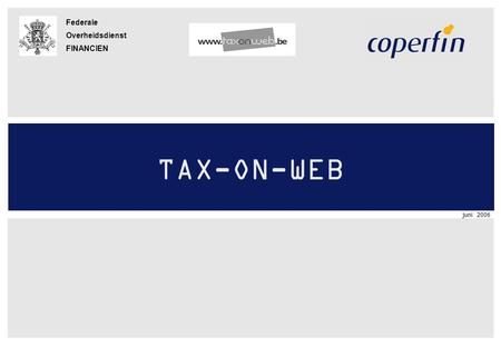 Juni 2006 Federale Overheidsdienst FINANCIEN TAX-ON-WEB.