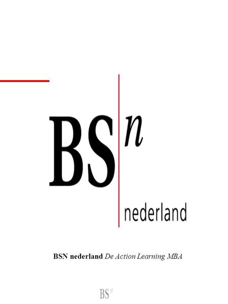 BSN nederland De Action Learning MBA. Cursus Methodologie Ir. Boy van de Wiel Gert-Jan de Rooij MBA Reader Methodologie.