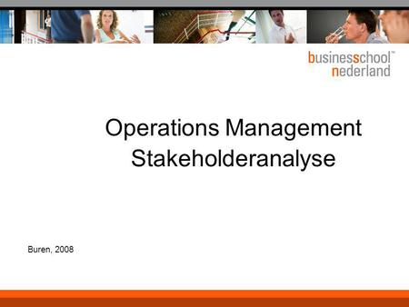 Operations Management Stakeholderanalyse Buren, 2008.