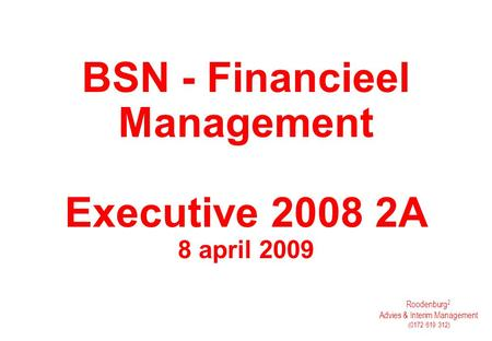 Roodenburg 2 Advies & Interim Management (0172 619 312) BSN - Financieel Management Executive 2008 2A 8 april 2009.