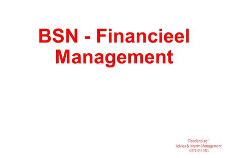 Roodenburg 2 Advies & Interim Management (0172 619 312) BSN - Financieel Management.