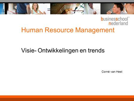 Human Resource Management Visie- Ontwikkelingen en trends Corné van Hest.