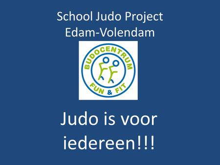 School Judo Project Edam-Volendam Judo is voor iedereen!!!