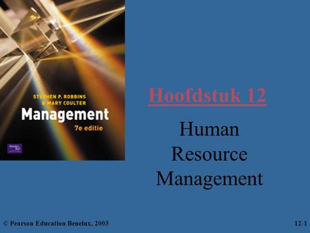 Hoofdstuk 12 Human Resource Management © Pearson Education Benelux, 200312-1.