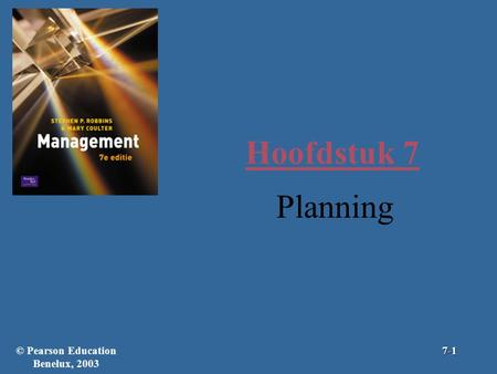 Hoofdstuk 7 Planning © Pearson Education Benelux, 20037-1.