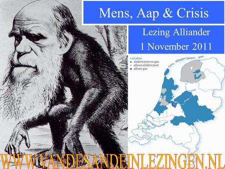 Lezing Alliander 1 November 2011 Mens, Aap & Crisis.