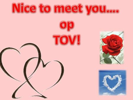 Nice to meet you…. op TOV!.