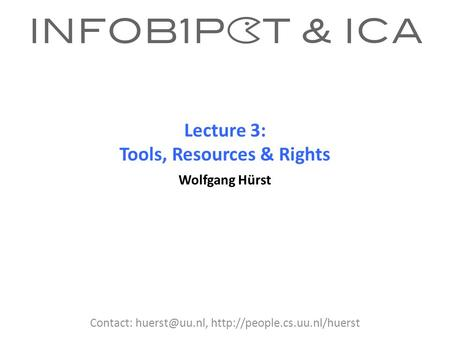 Lecture 3: Tools, Resources & Rights Wolfgang Hürst Contact:
