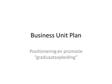 "Business Unit Plan Positionering en promotie ""graduaatsopleiding"""