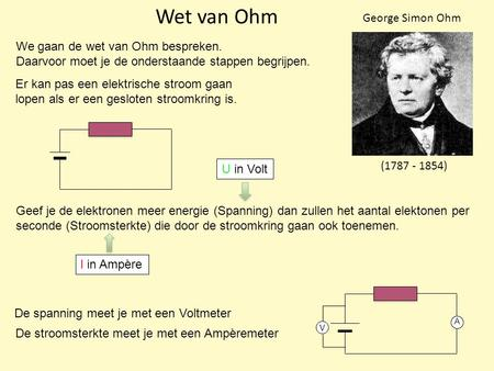 Wet van Ohm George Simon Ohm We gaan de wet van Ohm bespreken.