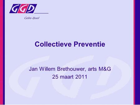 Collectieve Preventie Jan Willem Brethouwer, arts M&G 25 maart 2011.