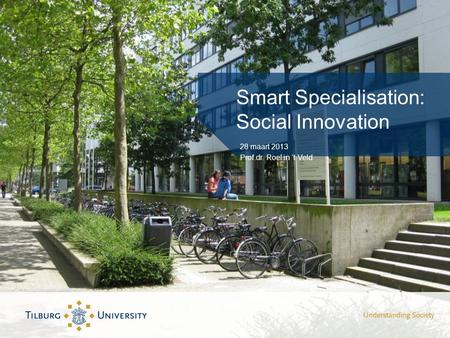 Smart Specialisation: Social Innovation 28 maart 2013 Prof.dr. Roel in 't Veld.