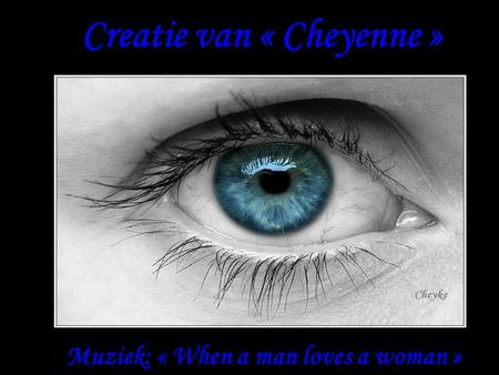 Creatie van « Cheyenne » Muziek: « When a man loves a woman »