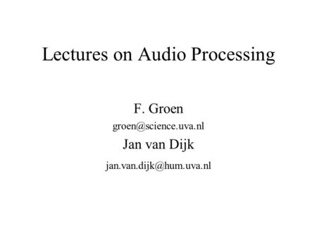 Lectures on Audio Processing F. Groen Jan van Dijk