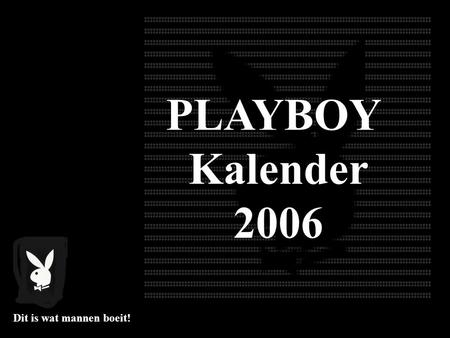 PLAYBOY Kalender 2006 Dit is wat mannen boeit! Januari 1 2 3 4 5 6 7 8 9 10 11 12 13 14 15 16 17 18 19 20 21 22 23 24 24 26 27 28 29 30 31.