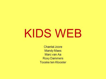 KIDS WEB Chantal Joore Mandy Maes Marc van Aa Roxy Dammers Tooske ten Klooster.